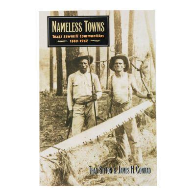 Nameless Towns: Texas Sawmill Communities 1880-1942
