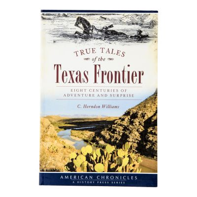 True Tales of Texas Frontier: Eight Centuries of Adventure and Surprise