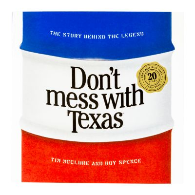 Don't Mess With Texas: The Story Behind the Legend