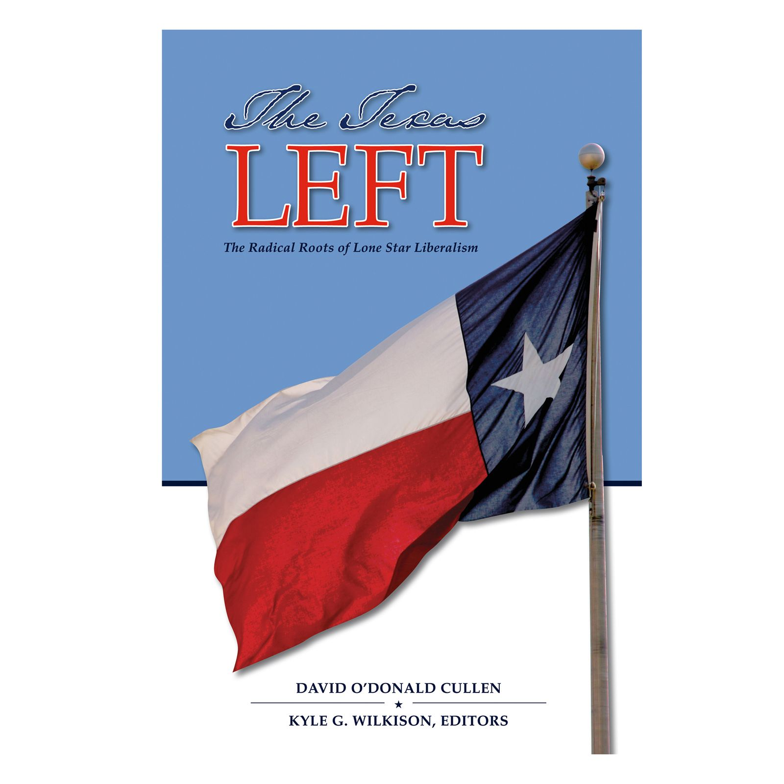 Texas Left: The Radical Roots of Lone Star Liberalism