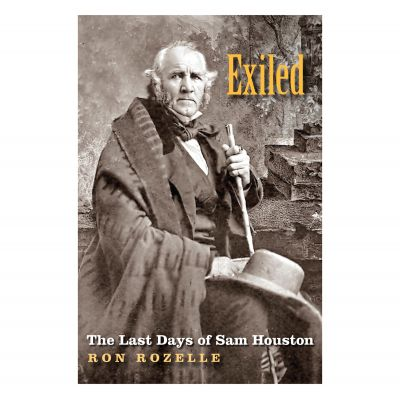 Exiled: The Last Days of Sam Houston