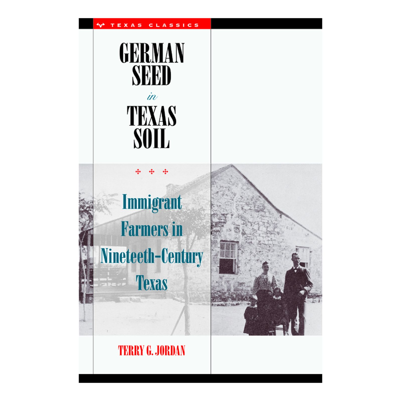 German Seed in Texas Soil: Immigrant Farmers in Nineteenth-Century Texas