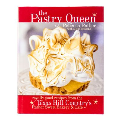 The Pastry Queen: Royally Good Recipes form the Texas Hill Country