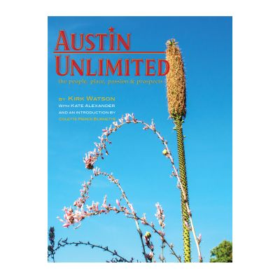 Austin Unlimited: The People, Place, Passion & Prospects