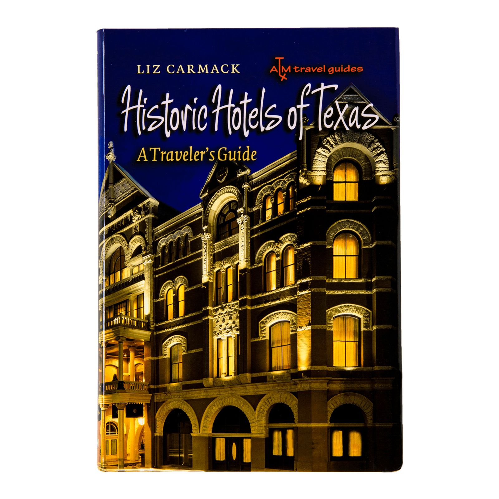 Historic Hotels of Texas: A Traveler's Guide