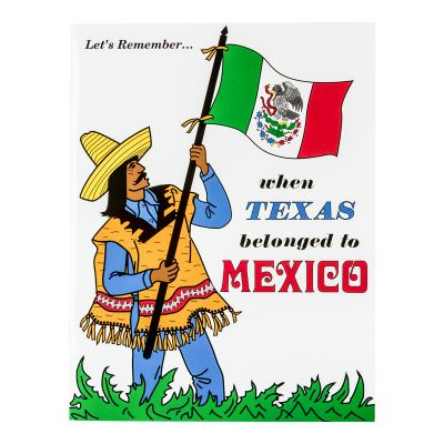Let's Remember When Texas Belonged to Mexico